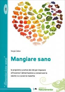 MANGIARE SANO Le proprietà curative dei cibi per imparare attraverso l'alimentazione a conservare la salute e a curare le malattie di Sergio Celloni