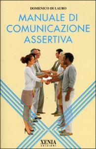 MANUALE DI COMUNICAZIONE ASSERTIVA di Domenico Di Lauro