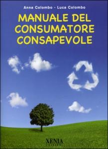 MANUALE DEL CONSUMATORE CONSAPEVOLE di Anna Colombo, Luca Colombo