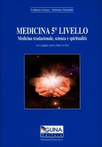 MEDICINA 5° LIVELLO Medicina traslazionale, scienza e spiritualità - Un libro non per tutti di Umberto Grieco, Settimio Grimaldi