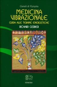 MEDICINA VIBRAZIONALE Guida alle terapie energetiche di Richard Gerber