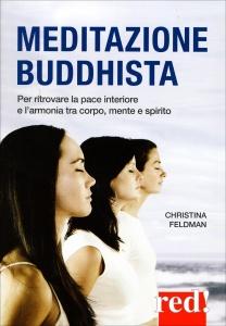 MEDITAZIONE BUDDHISTA Per ritrovare la pace interiore e l'armonia tra corpo, mente e spirito di Christina Feldman