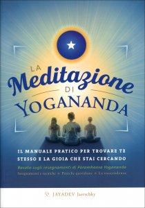 LA MEDITAZIONE DI YOGANANDA Il manuale pratico per trovare te stesso e la gioia che stai cercando di Jayadev Jaerschky