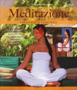 MEDITAZIONE - ESPANDERE LA COSCIENZA Come entrare in contatto com il proprio sé per raggiungere armonia ed equilibrio interiore di Stefano Autieri