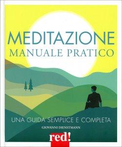MEDITAZIONE - MANUALE PRATICO Una guida semplice e completa di Giovanni Dienstmann