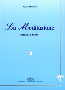 LA MEDITAZIONE Pratica e scopi di Clara M. Codd