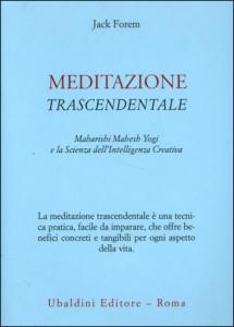MEDITAZIONE TRASCENDENTALE Maharishi Mahesh Yogi e la scienza dell'intelligenza creativa di Jack Forem