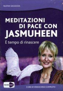 MEDITAZIONI DI PACE CON JASMUHEEN - VIDEOCORSO IN E' tempo di rinascere di Jasmuheen