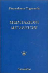 MEDITAZIONI METAFISICHE di Paramhansa Yogananda