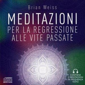 MEDITAZIONI PER LA REGRESSIONE ALLE VITE PASSATE Contiene due meditazioni guidate con sottofondo musicale in 432 Hz di Brian Weiss