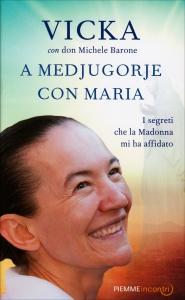 A MEDJUGORJE CON MARIA I segreti che la madonna mi ha affidato di Vicka, Michele Barone