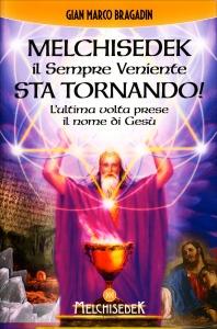 MELCHISEDEK IL SEMPRE VENIENTE STA TORNANDO L'ultima volta prese il nome di Gesù di Gian Marco Bragadin