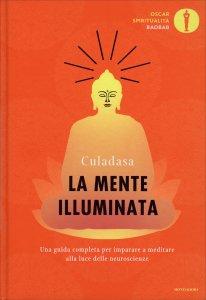 LA MENTE ILLUMINATA Una guida completa per imparare a meditare alla luce delle neuroscienze di Culadasa