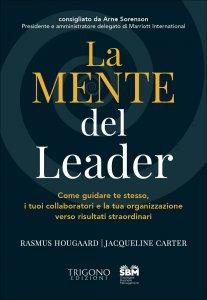 LA MENTE DEL LEADER Come guidare te stesso, i tuoi collaboratori e la tua organizzazione verso risultati straordinari di Rasmus Hougaard, Jacqueline Carter