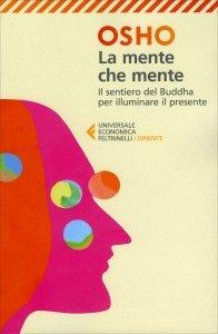 LA MENTE CHE MENTE Commenti al Dhammapada di Gautama il Buddha di Osho