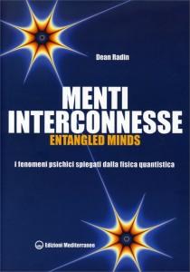 MENTI INTERCONNESSE - ENTANGLED MINDS I fenomeni psichici spiegati dalla fisica quantistica di Dean Radin
