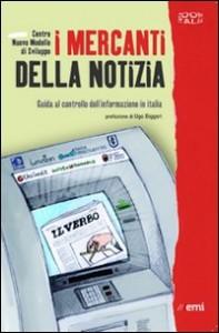 I MERCANTI DELLA NOTIZIA Guida al controllo dell'informazione in Italia