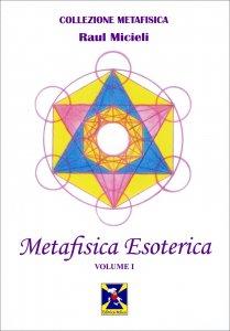 METAFISICA ESOTERICA VOL. 1 di Raul Micieli