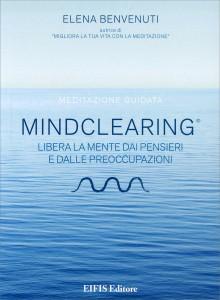 MIND CLEARING Libera la mente dai pensieri e dalle preoccupazioni di Elena Benvenuti