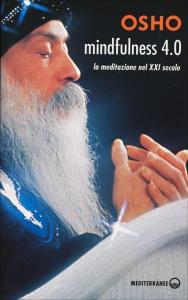 MINDFULNESS 4.0 La meditazione nel XXI secolo di Osho