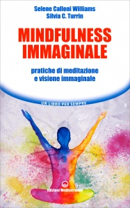 MINDFULNESS IMMAGINALE Pratiche di meditazione e visione immaginale di Selene Calloni Williams, Silvia Cinzia Turrin