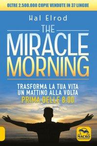 THE MIRACLE MORNING Trasforma la tua vita un mattino alla volta prima delle 8.00 di Hal Elrod