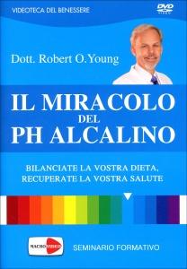 IL MIRACOLO DEL PH ALCALINO (VIDEO SEMINARIO IN DVD) Bilanciate la vostra dieta, recuperate la vostra salute di Robert O. Young