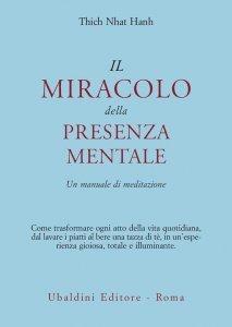 IL MIRACOLO DELLA PRESENZA MENTALE Un manuale di meditazione di Thich Nhat Hanh