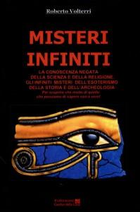 MISTERI INFINITI La conoscenza negata della scienza e della religione. Gli infiniti misteri dell'esoterismo della storia e dell'archeologia di Roberto Volterri