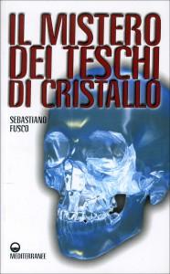 IL MISTERO DEI TESCHI DI CRISTALLO di Sebastiano Fusco