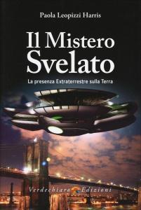 IL MISTERO SVELATO La presenza extraterrestre sulla Terra di Paola Leopizzi Harris
