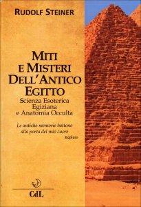 MITI E MISTERI DELL'ANTICO EGITTO Scienza esoterica egiziana e anatomia occulta di Rudolf Steiner