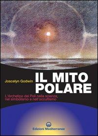 IL MITO POLARE L'archetipo dei Poli nella scienza, nel simbolismo e nell'occultismo di Joscelyn Godwin