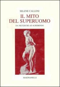 IL MITO DEL SUPERUOMO Da Nietzsche ad Aurobindo di Selene Calloni Williams