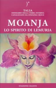 MOANJA - LO SPIRITO DI LEMURIA Talia emissario della Terra Interna canalizzato da Stefania Croce di Talia, Stefania Croce