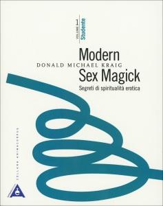 MODERN SEX MAGICK - SEGRETI DI SPIRITUALITà EROTICA di Donald Michael Kraig