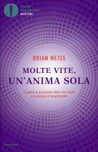 MOLTE VITE, UN'ANIMA SOLA Il potere di guarigione delle vite future e la terapia della progressione di Brian Weiss