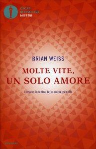 MOLTE VITE UN SOLO AMORE L'eterno incontro delle anime gemelle di Brian Weiss