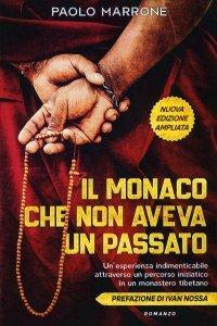 """IL MONACO CHE NON AVEVA UN PASSATO """"Illuminante. Pieno di spunti per una vita nuova."""" Il libro fenomeno del self-publishing di Paolo Marrone"""