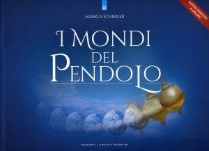 I MONDI DEL PENDOLO Grande manuale del Pendolo per pricipianti ed esperti (tavole a colori) di Markus Schirner