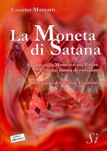 LA MONETA DI SATANA Saggio sulla Moneta e sul Potere sotto forma di romanzo di Cosimo Massaro