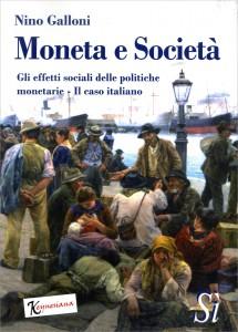 MONETA E SOCIETà Gli effetti sociali delle politiche monetarie - Il caso italiano di Nino Galloni