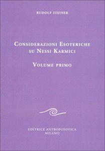CONSIDERAZIONI ESOTERICHE SUI NESSI KARMICI - VOLUME PRIMO di Rudolf Steiner