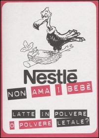NESTLé NON AMA I BEBè Latte in polvere o polvere letale?