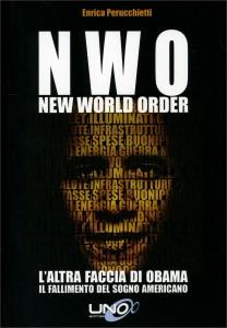 N.W.O. NEW WORLD ORDER - L'ALTRA FACCIA DI OBAMA Il fallimento del sogno americano di Enrica Perucchietti