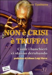 NON è CRISI è TRUFFA! Come i banchieri ci stanno derubando di Salvatore Tamburro
