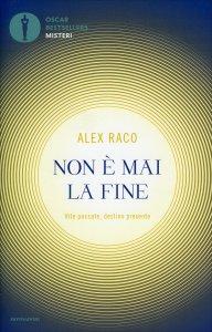 NON è MAI LA FINE Vite passate, destino presente di Alex B. Raco