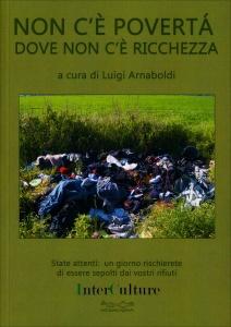 NON C'è POVERTà DOVE NON C'è RICCHEZZA State attenti: un giorno rischierete di essere sepolti dai vostri rifiuti di Luigi Arnaboldi, Arrigo Chieregatti, Majid Rahnema