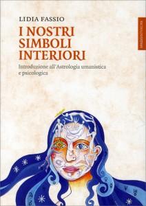 I NOSTRI SIMBOLI INTERIORI Introduzione all'astrologia umanistica e psicologica di Lidia Fassio