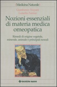 NOZIONI ESSENZIALI DI MATERIA MEDICA OMEOPATICA Rimedi di origine vegetale, minerale, animale e principali nosodi di Gianfranco Trapani